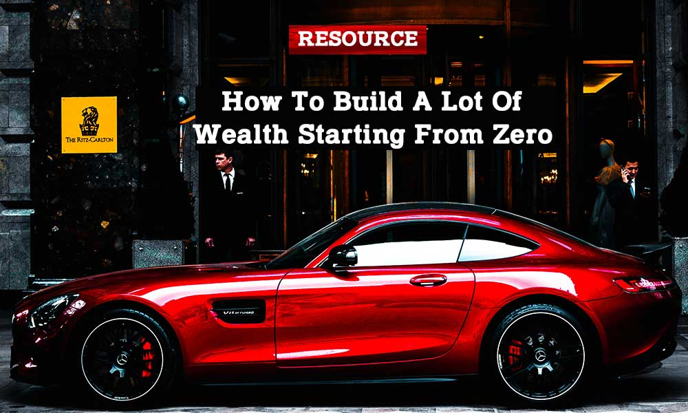 how-to-build-a-lot-of-wealth-starting-from-zero